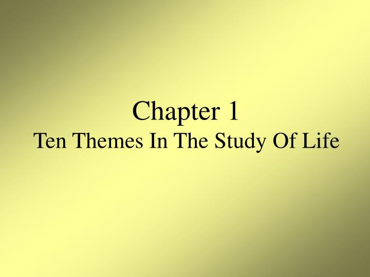 Chapter 1 ten themes in the study of life l.jpg
