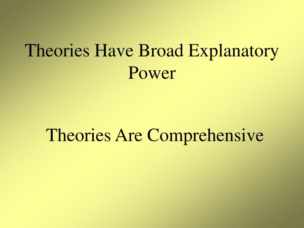 Theories Have Broad Explanatory Power