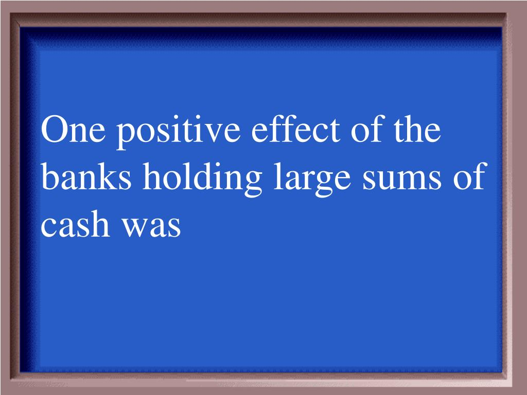 One positive effect of the banks holding large sums of cash was