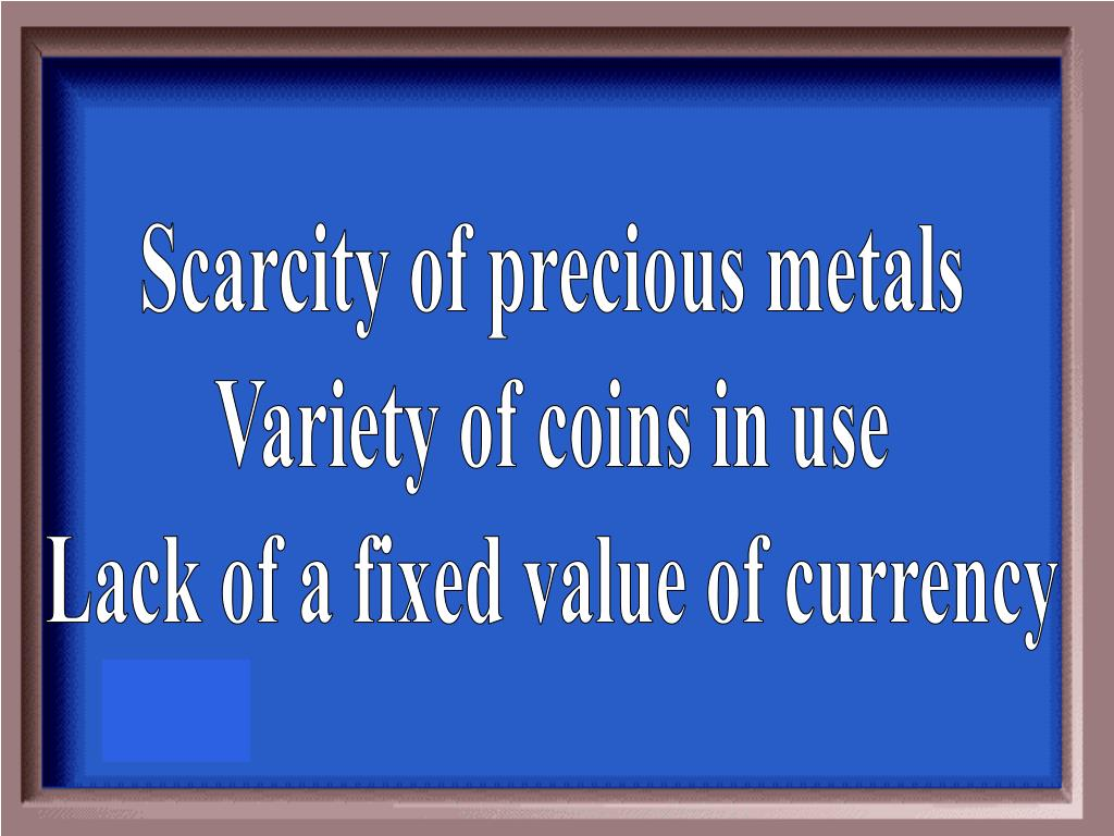 Scarcity of precious metals