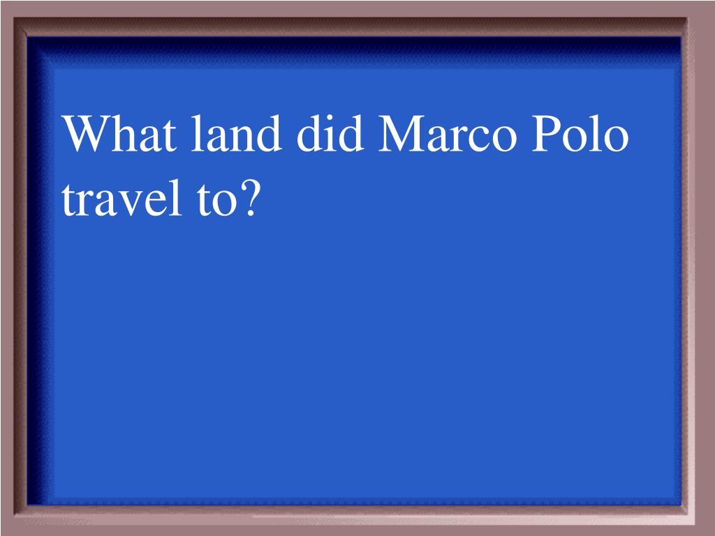 What land did Marco Polo travel to?