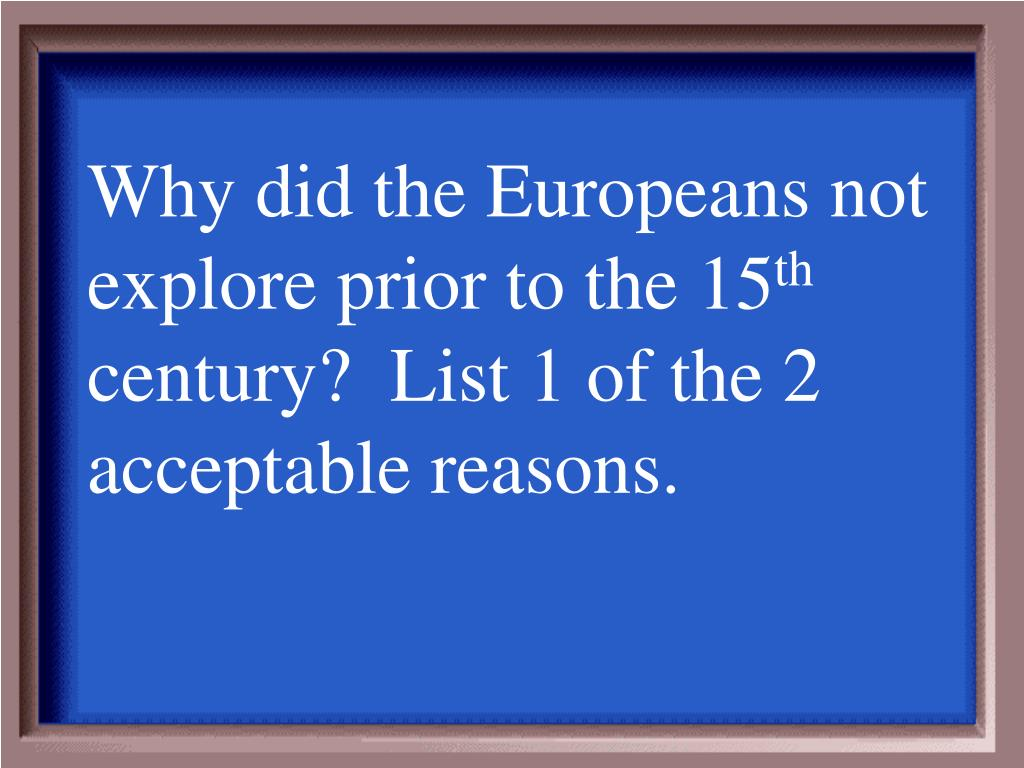 Why did the Europeans not explore prior to the 15