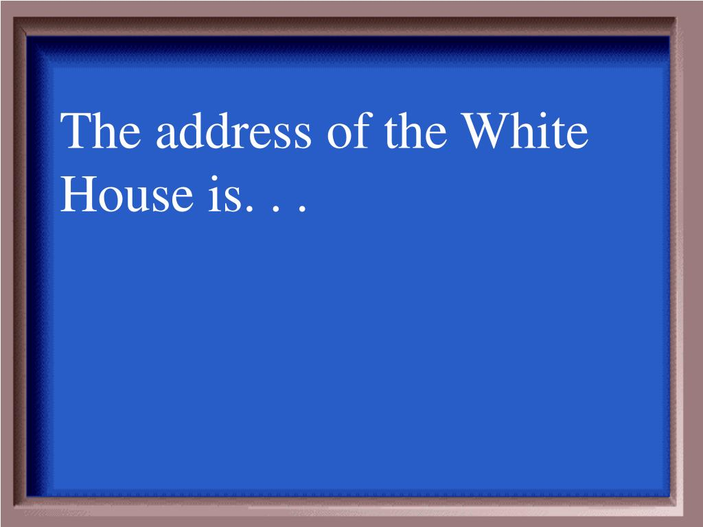 The address of the White House is. . .