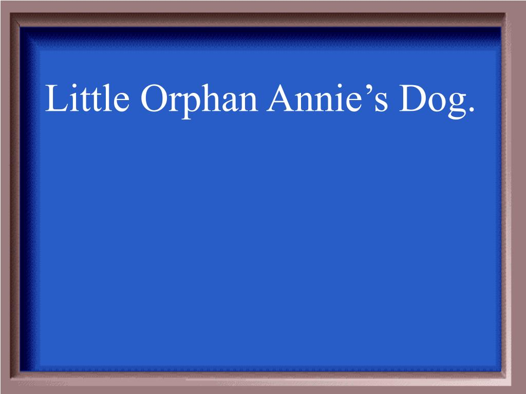 Little Orphan Annie's Dog.