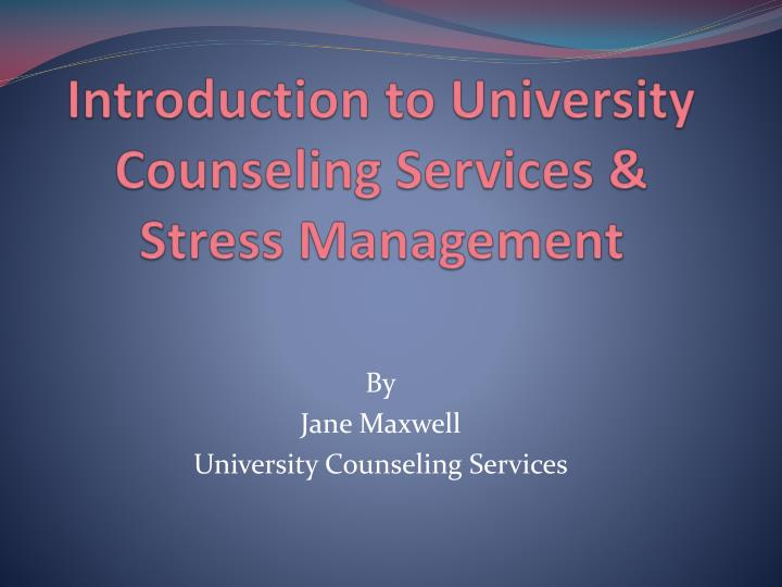 Introduction to university counseling services stress management