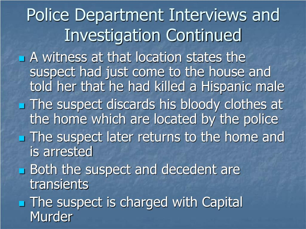 Police Department Interviews and Investigation Continued