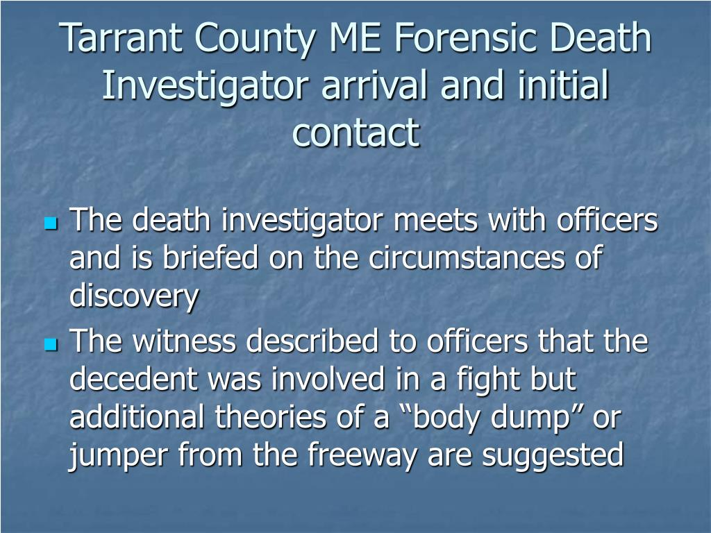 Tarrant County ME Forensic Death Investigator arrival and initial contact