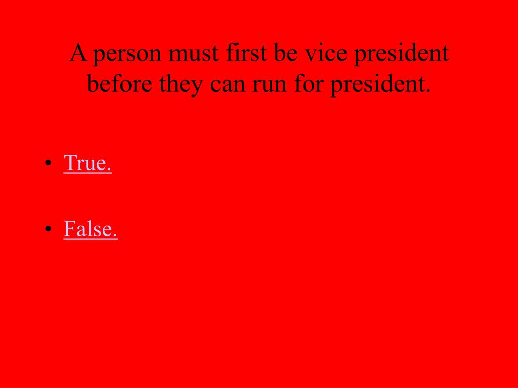 A person must first be vice president before they can run for president.