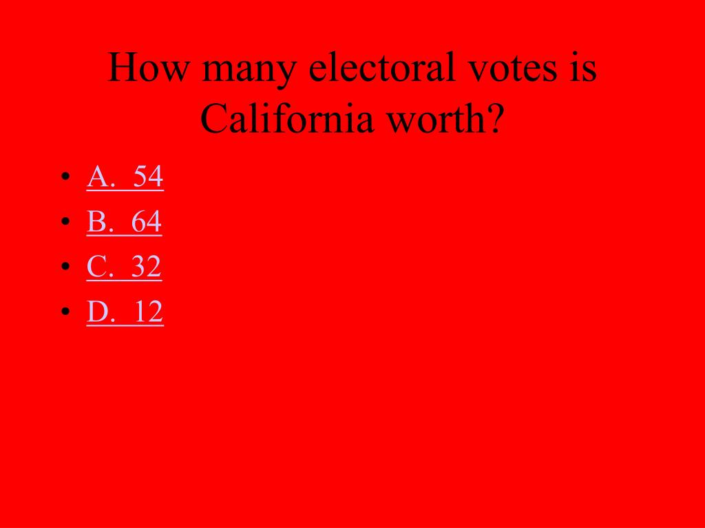 How many electoral votes is California worth?