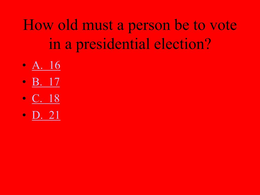How old must a person be to vote in a presidential election?