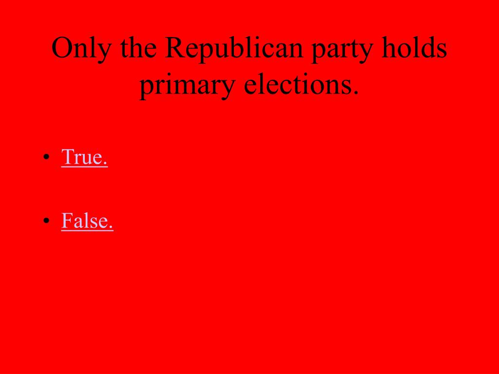 Only the Republican party holds primary elections.