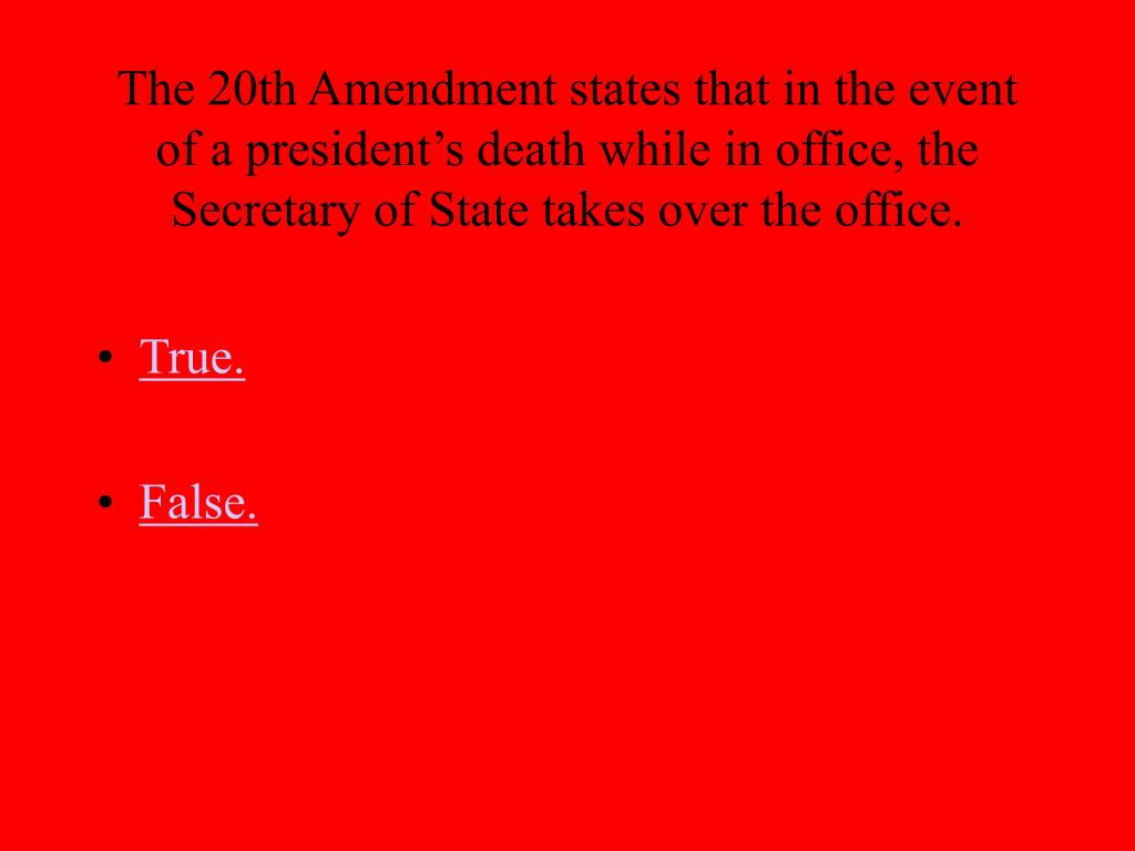 The 20th Amendment states that in the event of a president's death while in office, the Secretary of State takes over the office.