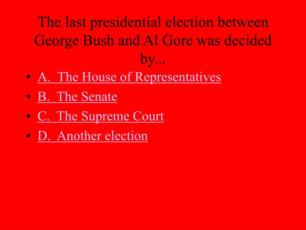 The last presidential election between George Bush and Al Gore was decided by...