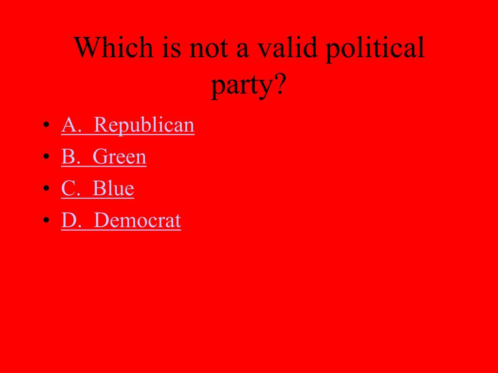 Which is not a valid political party?