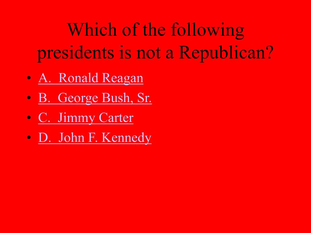 Which of the following presidents is not a Republican?