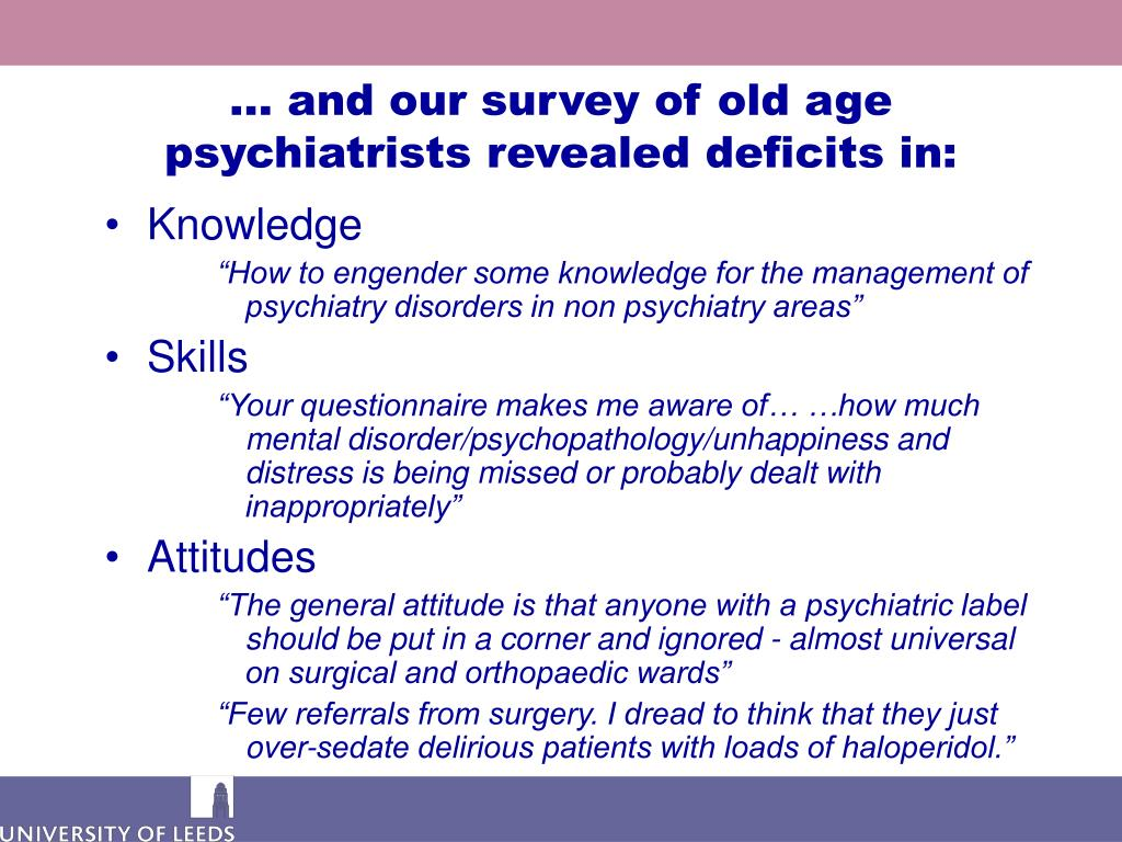 … and our survey of old age psychiatrists revealed deficits in:
