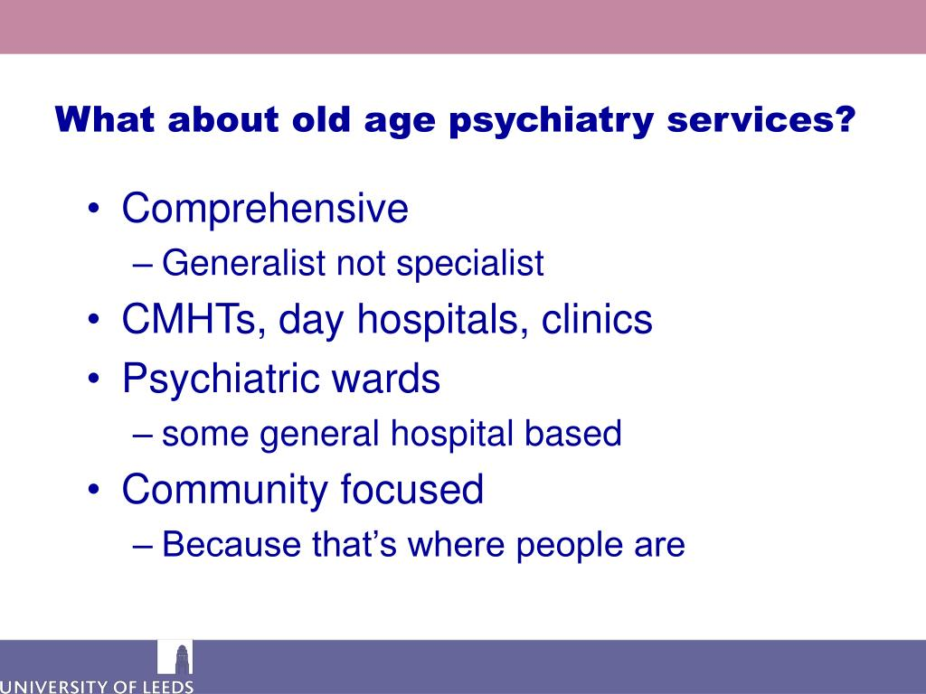 What about old age psychiatry services?