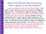 what if the writing topic instructed to write a speech to the school board