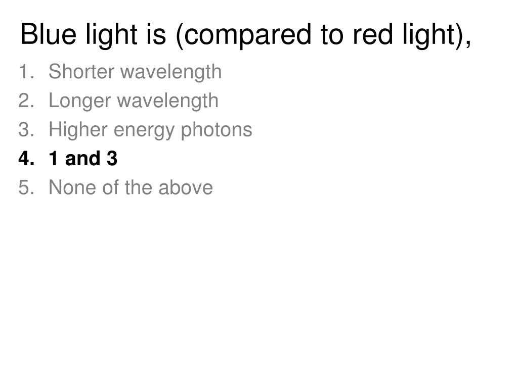 Blue light is (compared to red light),