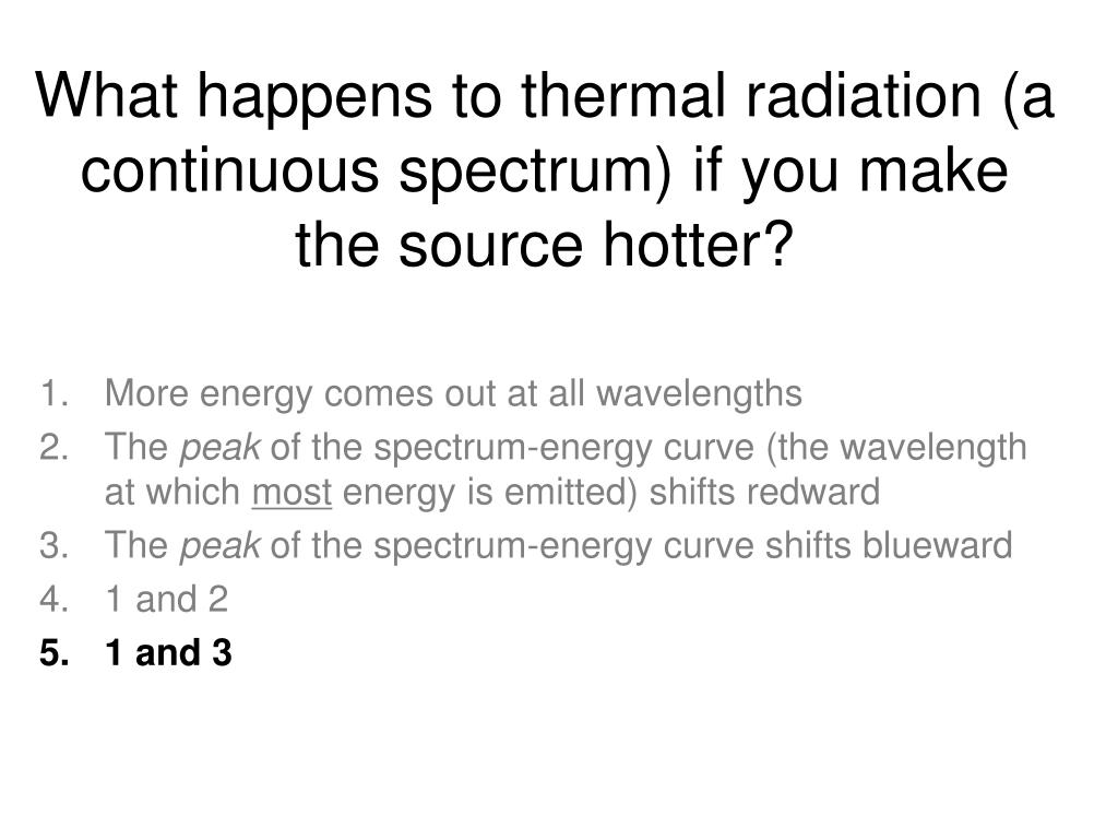 What happens to thermal radiation (a continuous spectrum) if you make the source hotter?