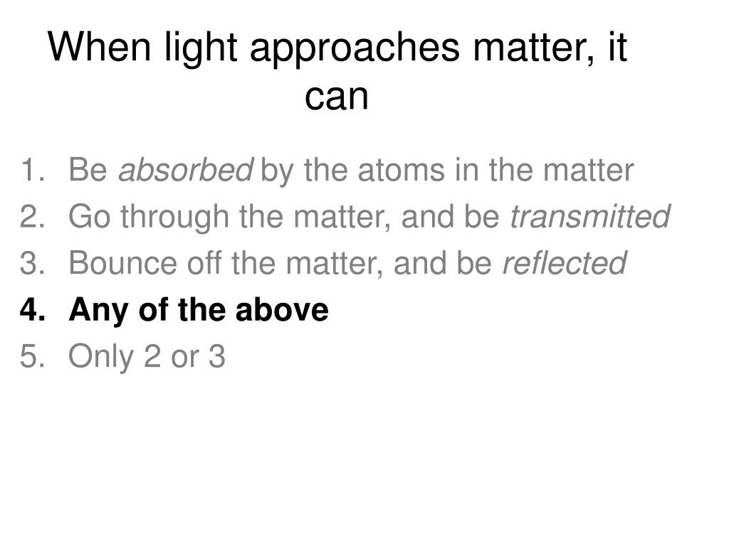 When light approaches matter, it can