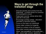 ways to get through the transition stage