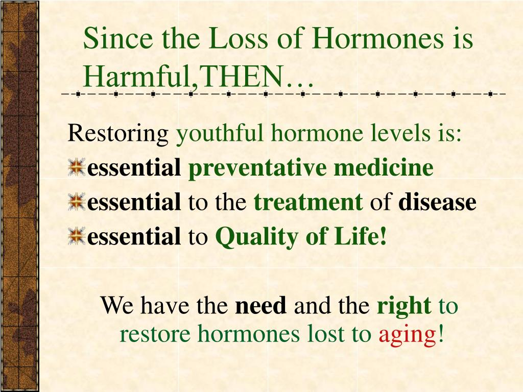 Since the Loss of Hormones is Harmful,THEN…