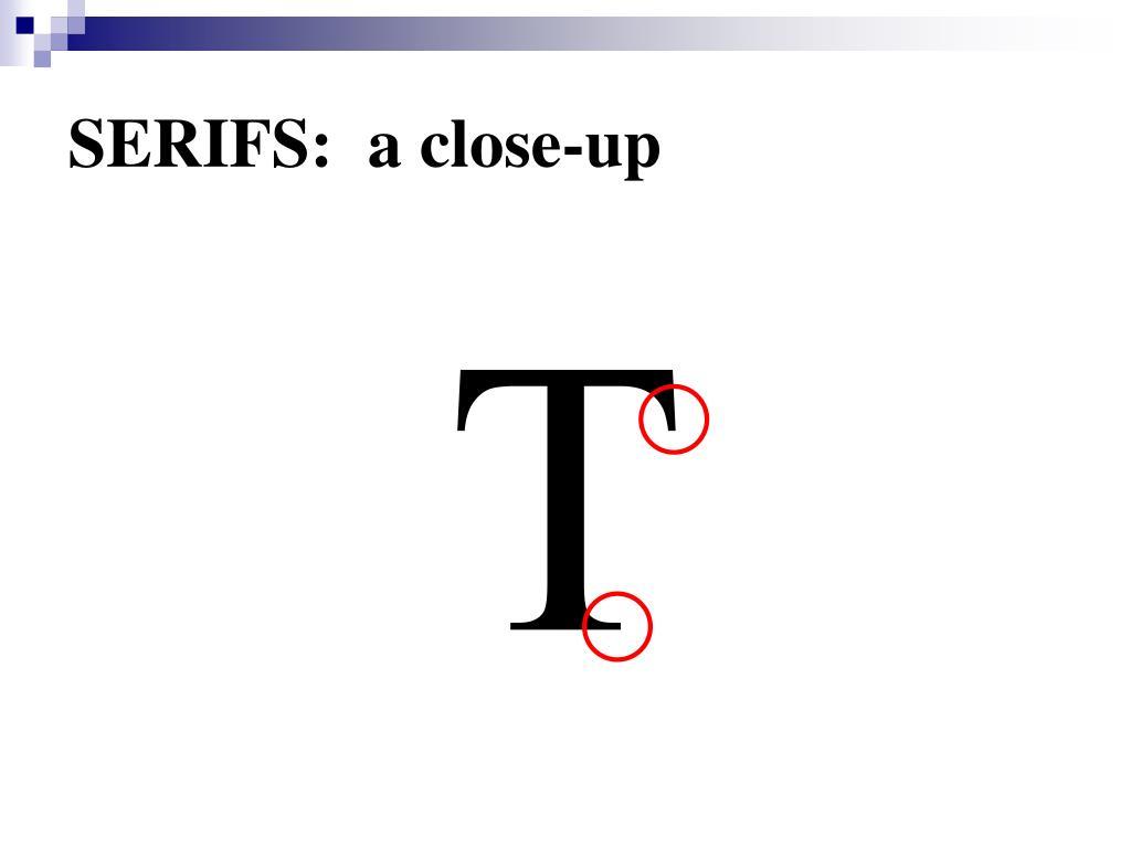 SERIFS:  a close-up