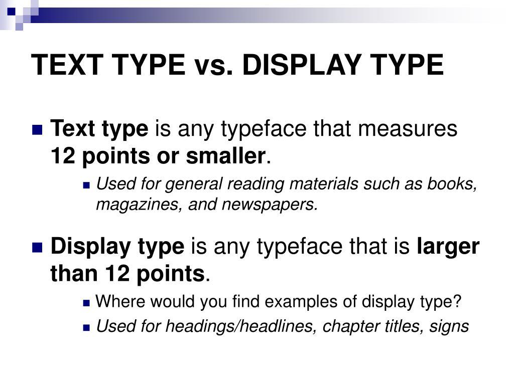 TEXT TYPE vs. DISPLAY TYPE