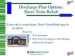 discharge plan options short term rehab