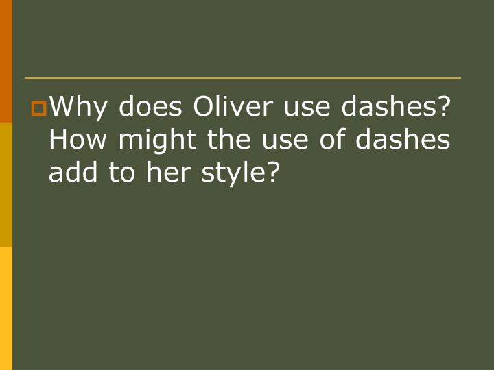 Why does Oliver use dashes?  How might the use of dashes add to her style?
