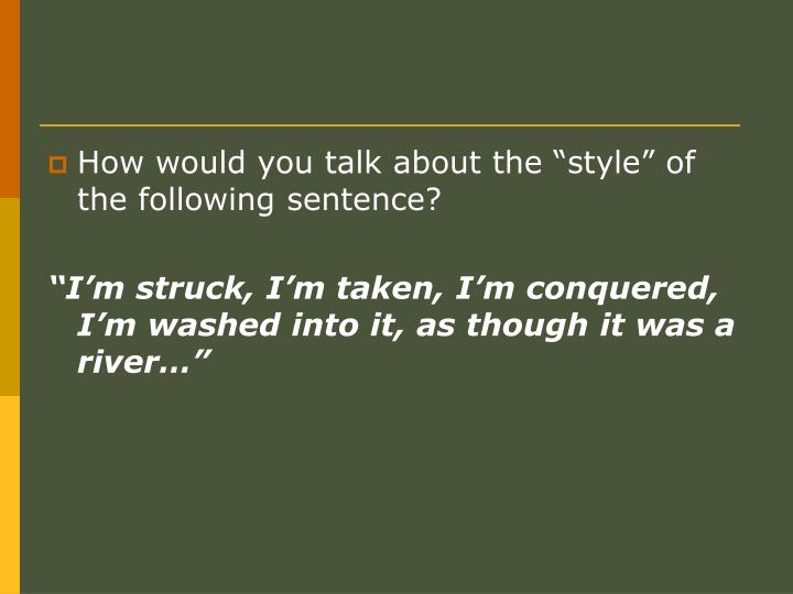 "How would you talk about the ""style"" of the following sentence?"