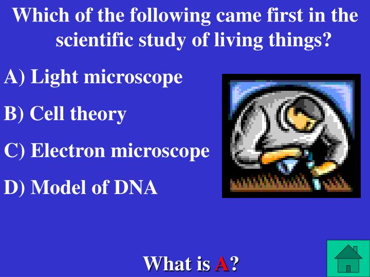 Which of the following came first in the scientific study of living things?