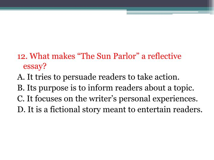 "12. What makes ""The Sun Parlor"" a reflective essay?"