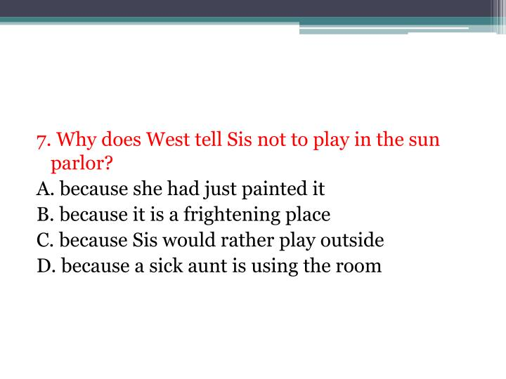 7. Why does West tell Sis not to play in the sun parlor?