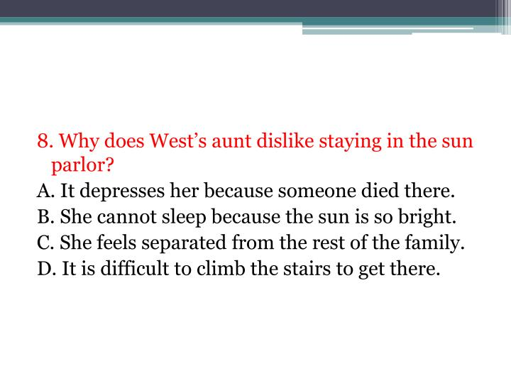 8. Why does West's aunt dislike staying in the sun parlor?