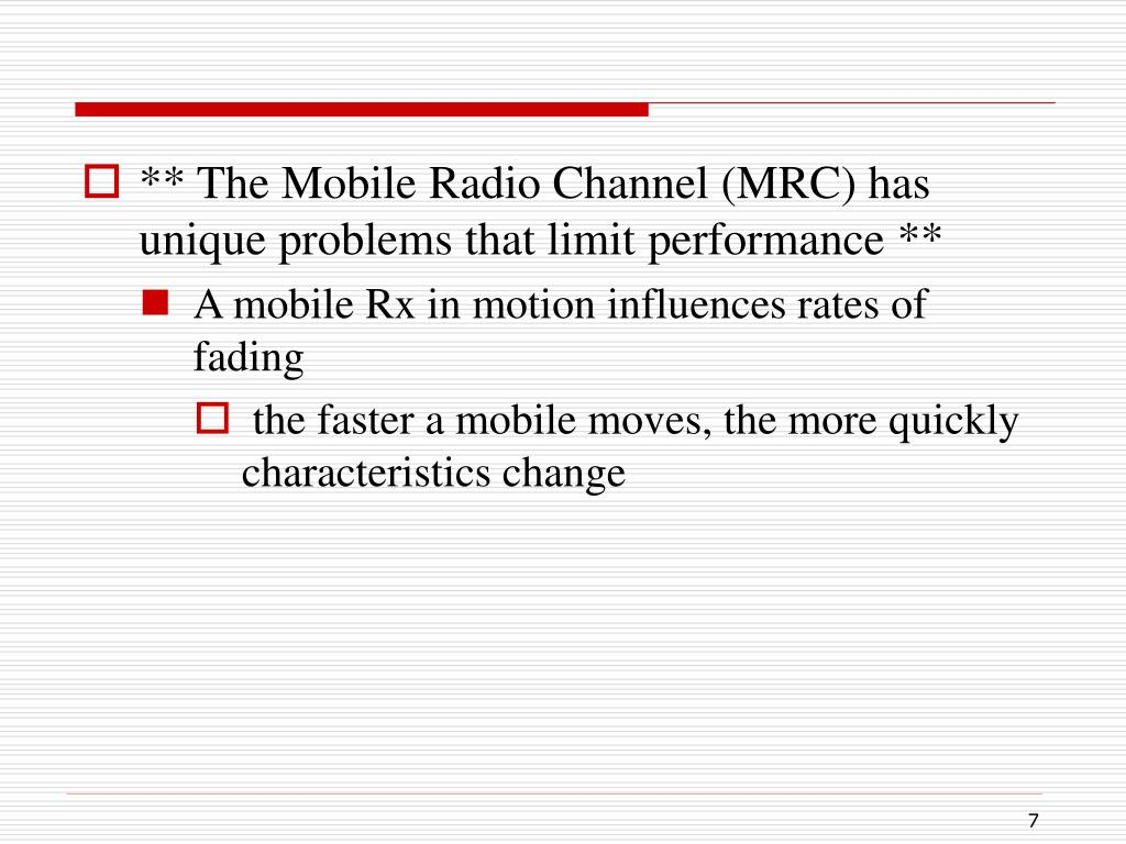 ** The Mobile Radio Channel (MRC) has unique problems that limit performance **