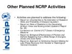 other planned ncrp activities