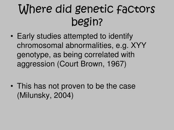 Where did genetic factors begin?
