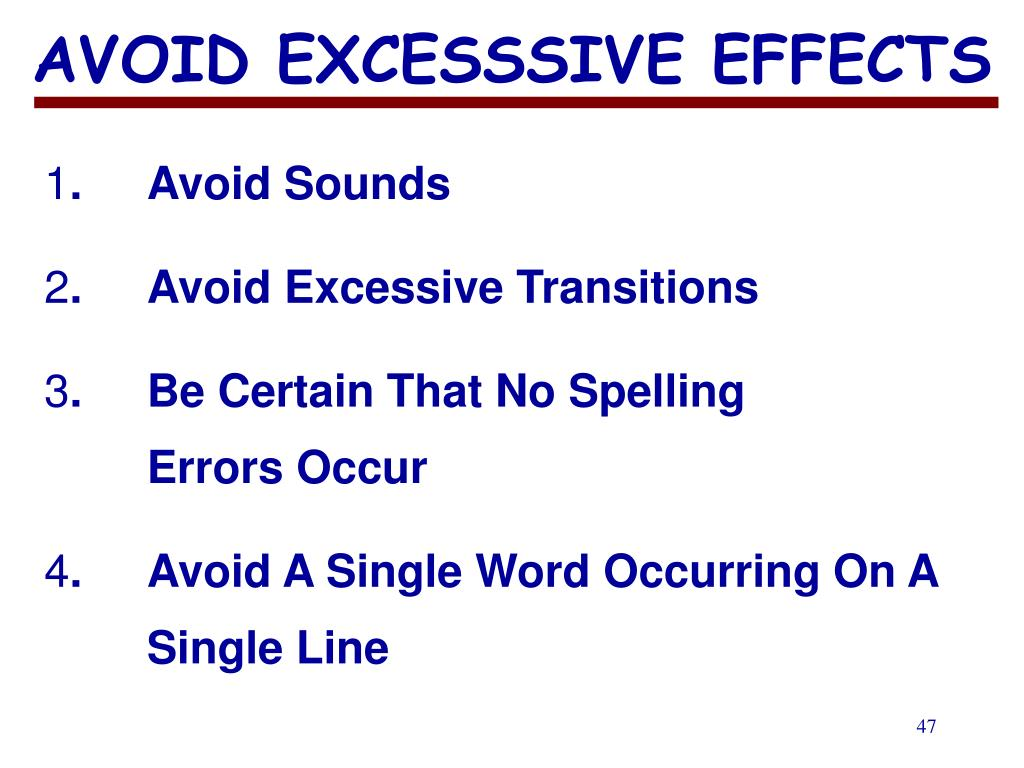 AVOID EXCESSSIVE EFFECTS