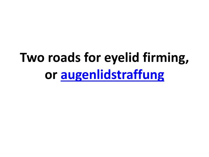 Two roads for eyelid firming or augenlidstraffung l.jpg