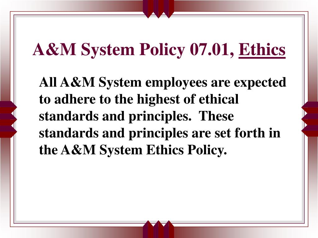 A&M System Policy 07.01,