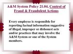 a m system policy 21 04 control of fraud fraudulent actions