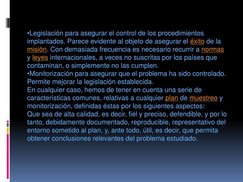 Legislación para asegurar el control de los procedimientos implantados. Parece evidente al objeto de asegurar el