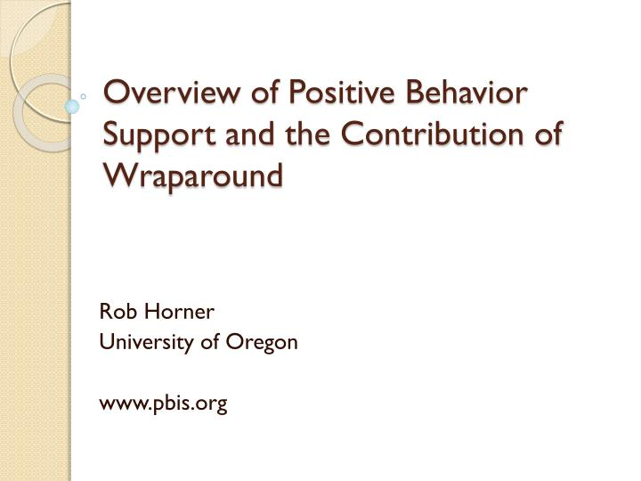 Overview of positive behavior support and the contribution of wraparound l.jpg