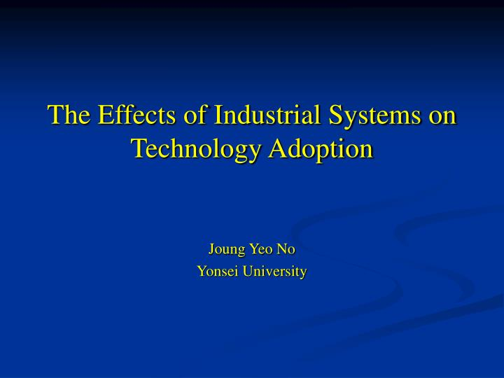 The effects of industrial systems on technology adoption l.jpg