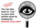 you can also keep an eye on your food portion sizes by reading the