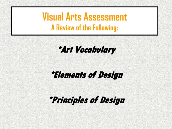 Visual arts assessment a review of the following l.jpg
