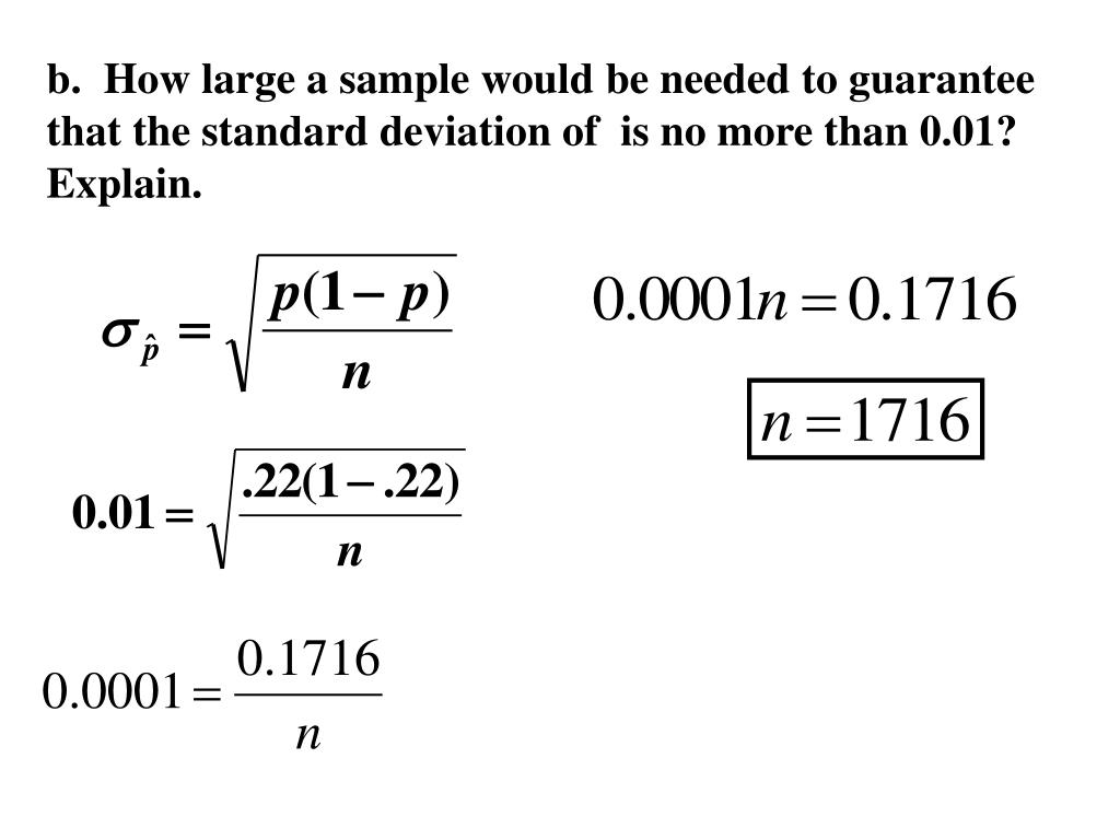 b.  How large a sample would be needed to guarantee that the standard deviation of  is no more than 0.01?  Explain.