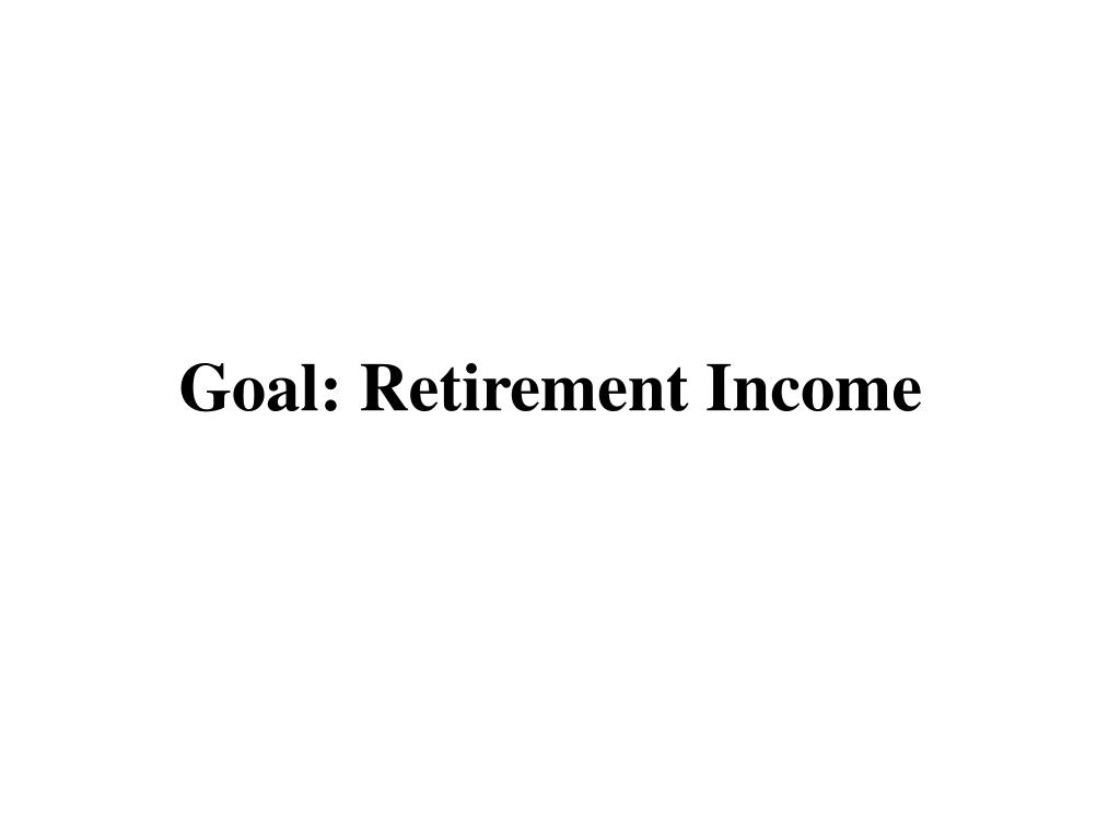 Goal: Retirement Income